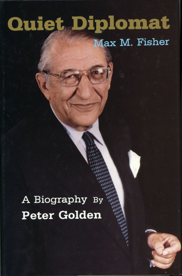 "In 1992, Peter Golden's definitive biography of Max Fisher, ""Quiet Diplomat,"" was published."